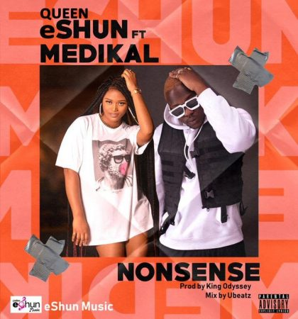 Queen Eshun  – Nonsense ft. Medikal  (Prod. by King Odyssey)