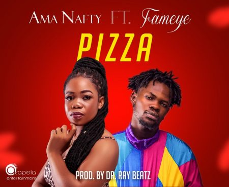 Ama Nafty – Pizza ft. Fameye (Prod by Drray Beatz)