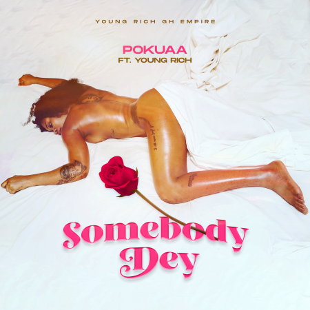 Pokuaa – Somebody Dey ft. Young Rich
