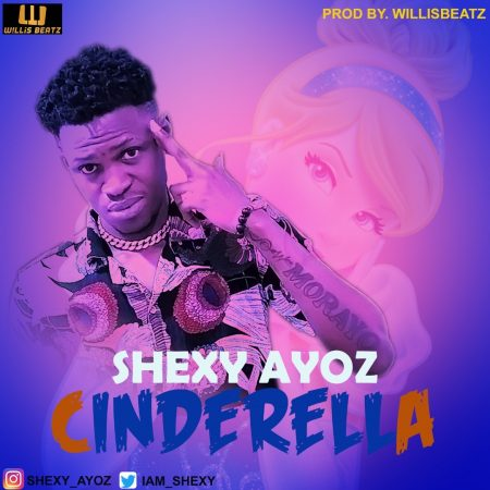 Shexy Ayoz – Cinderella (Prod. By WillisBeatz)