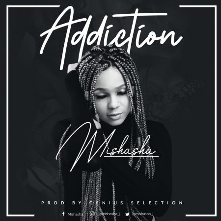 Mishasha – Addiction (Prod by Genius Selection)