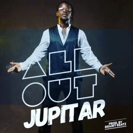Jupitar – All Out (Prod by Brainy Beatz)