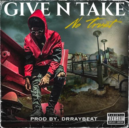 No Trust – Give And Take (Prod. by Drray Beatz)