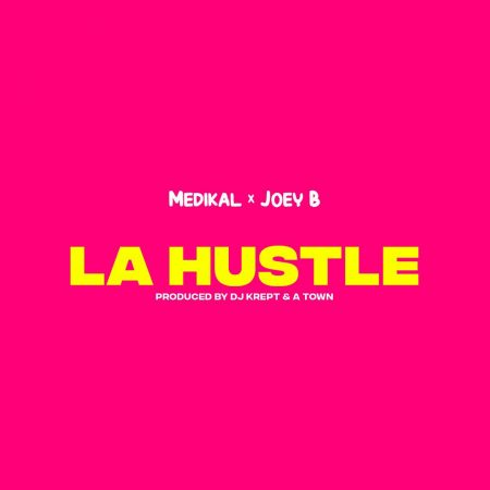 Medikal – La Hustle ft. Joey B