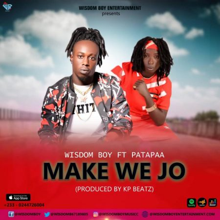 Wisdom Boy – Make We Jo ft. Patapaa (Prod by KP Beatz)