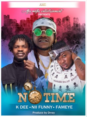KDee – No Time ft Fameye x Nii Funny (Prod by Drraybeatz)