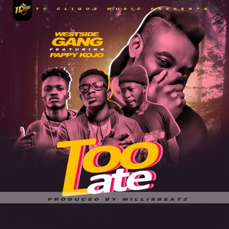 Westside Gang – Too Late ft. Pappy KoJo (Prod by Willis Beatz)