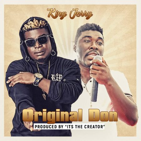 King Jerry – Original Don (Prod by Its The Creator)