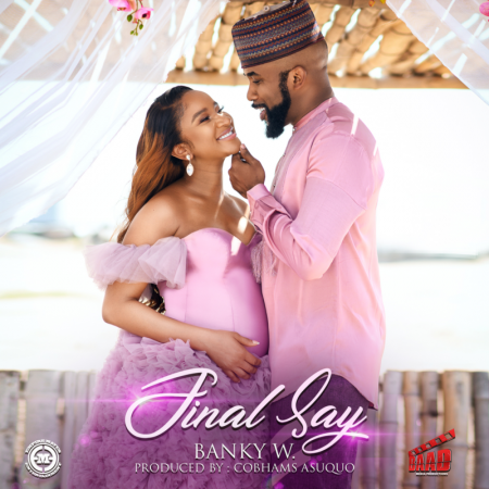 Banky W – Final Say (Prod by Cobhams Asuquo)