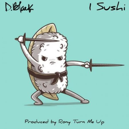 D-Black – 1 Sushi (Prod. by RonyturnmeUp)